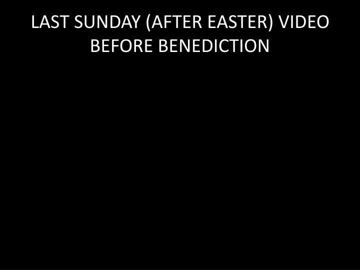 LAST SUNDAY (AFTER EASTER) VIDEO