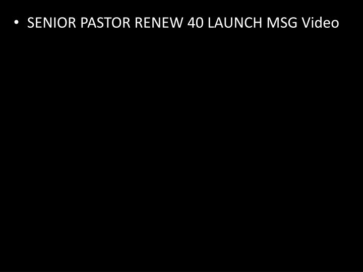SENIOR PASTOR RENEW 40 LAUNCH MSG Video