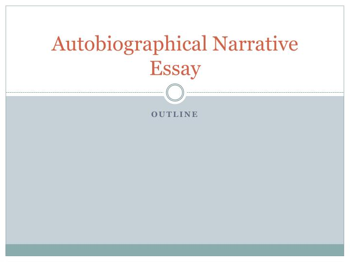 autobiographical narrative essay outline