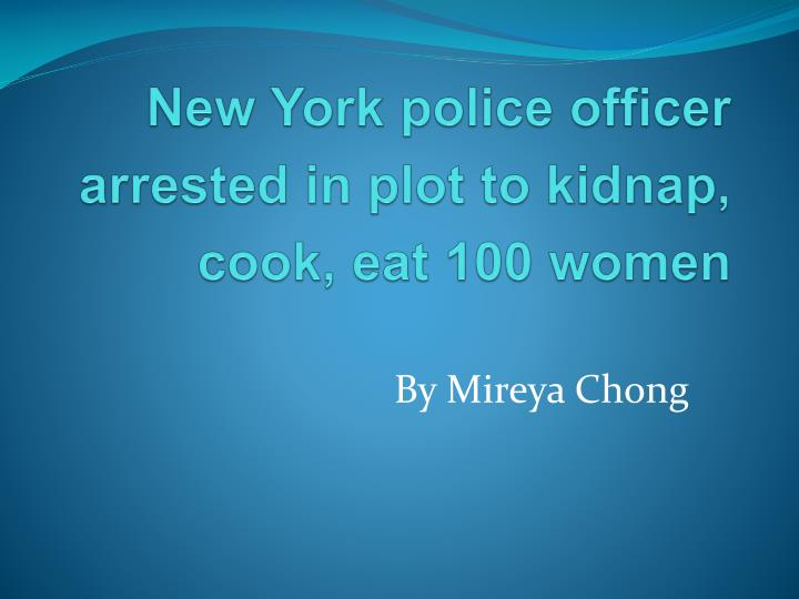 New York police officer arrested in plot to kidnap, cook, eat 100 women