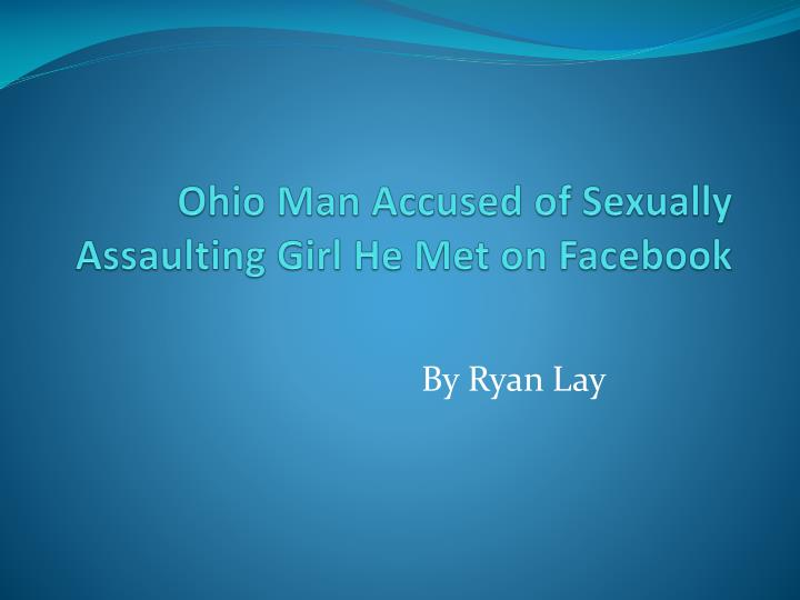 Ohio Man Accused of Sexually Assaulting Girl He Met on Facebook