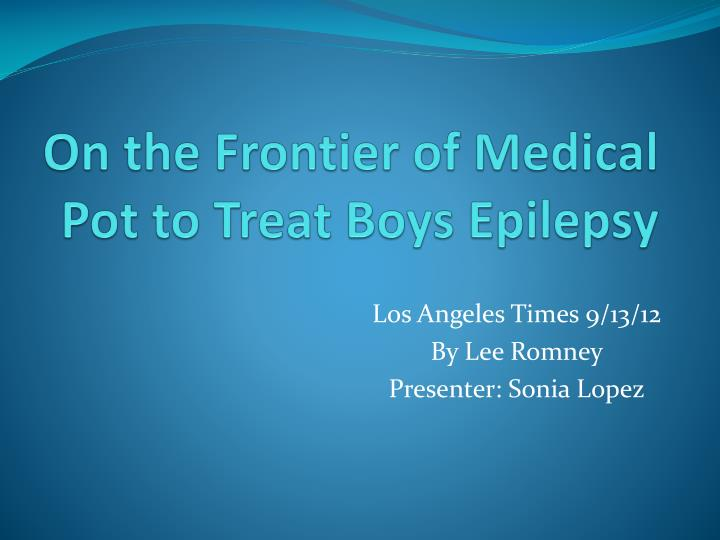 On the Frontier of Medical Pot to Treat Boys Epilepsy