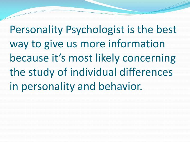 Personality Psychologist is the best way to give us more information because it's most likely concerning the study of individual differences in personality and behavior.