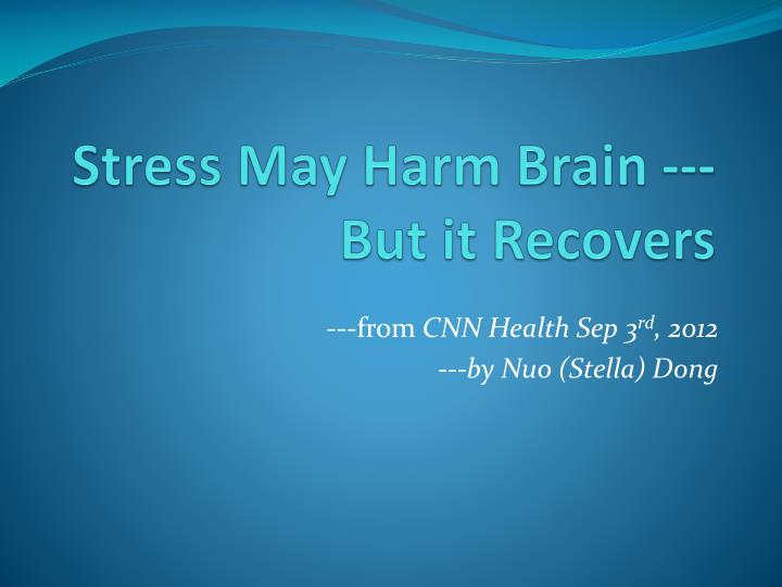 Stress May Harm Brain --- But it Recovers