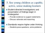 5 see young children as capable active sense making learners