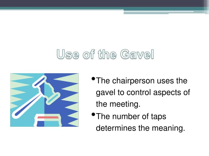 The chairperson uses the gavel to control aspects of the meeting.