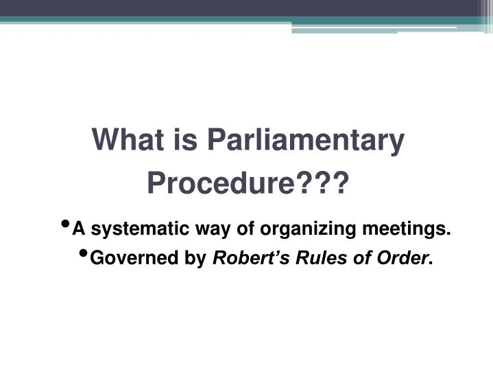 What is Parliamentary Procedure???