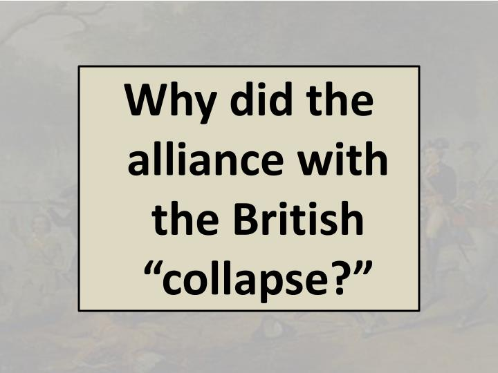 "Why did the alliance with the British ""collapse?"""