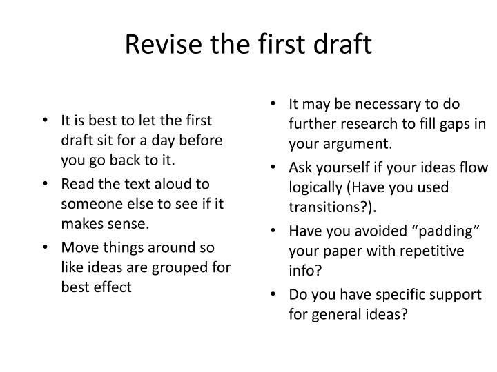 It is best to let the first draft sit for a day before you go back to it.
