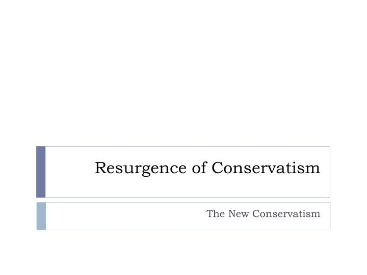 Resurgence of conservatism