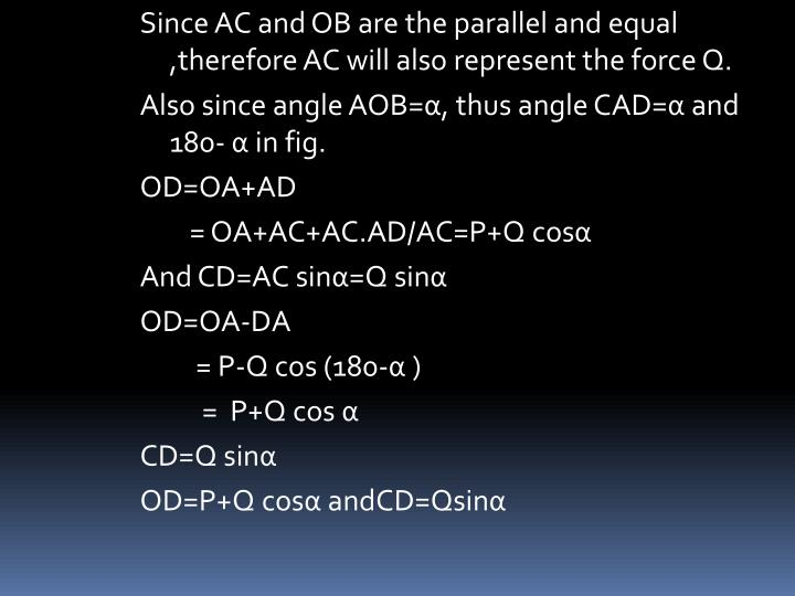 Since AC and OB are the parallel and equal ,therefore AC will also represent the force Q.