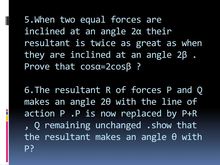 5.When two equal forces are inclined at an angle 2