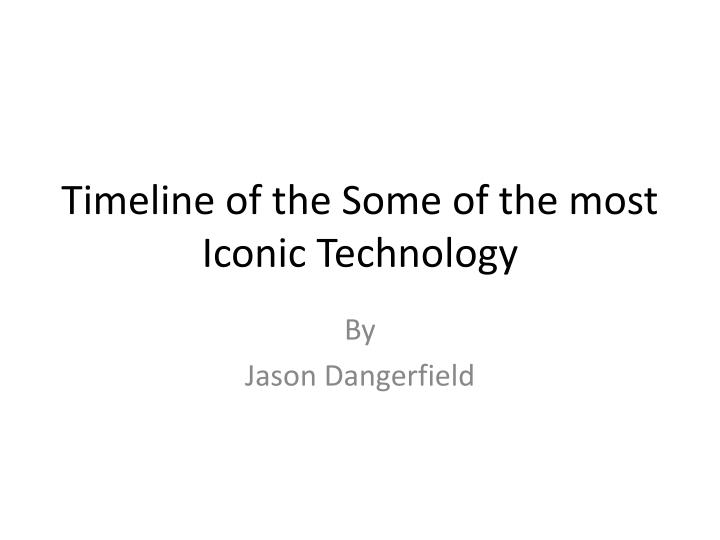 Timeline of the some of the most iconic technology