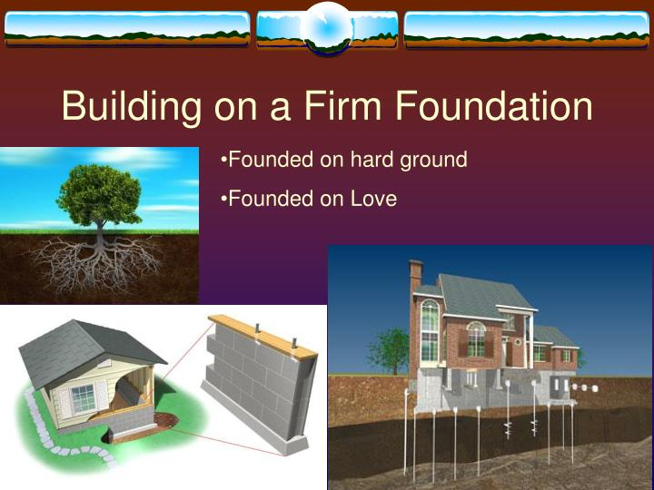 Building on a Firm Foundation