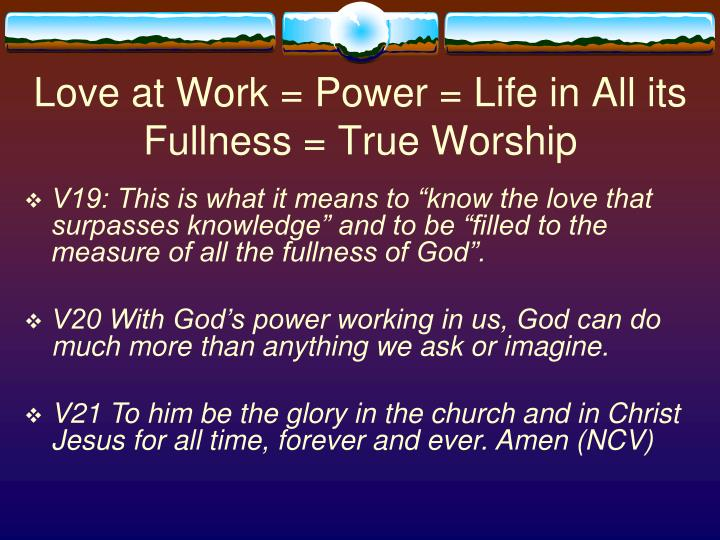 Love at Work = Power = Life in All its Fullness = True Worship