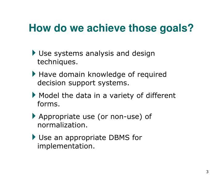 How do we achieve those goals?