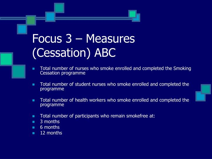 Focus 3 – Measures (Cessation) ABC