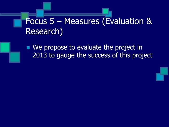 Focus 5 – Measures (Evaluation & Research)