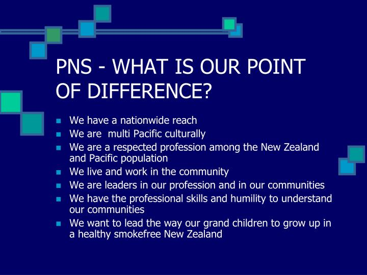 PNS - WHAT IS OUR POINT OF DIFFERENCE?
