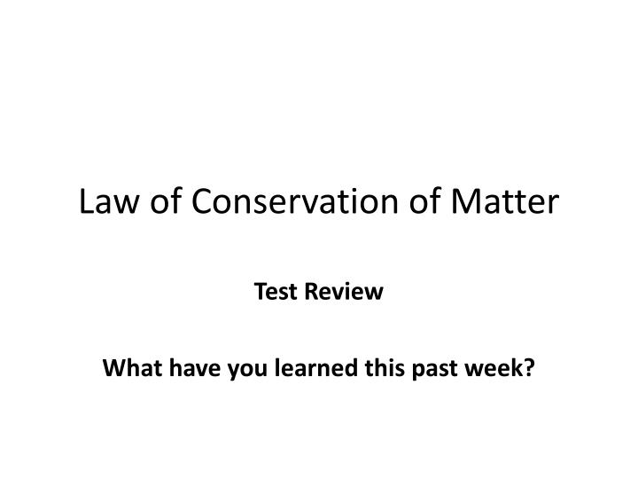 PPT - Law of Conservation of Matter PowerPoint ...