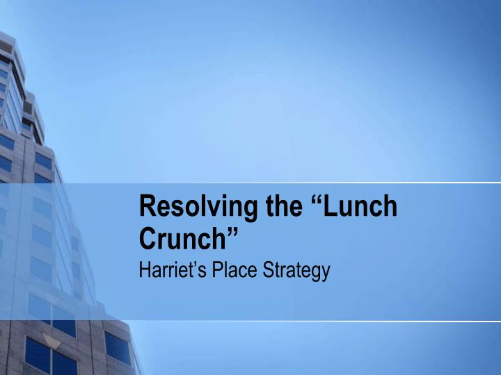 Resolving the lunch crunch