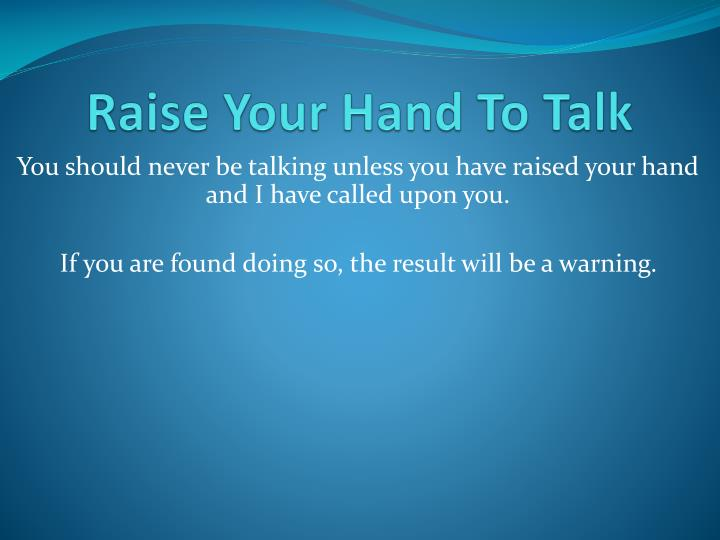 Raise Your Hand To Talk