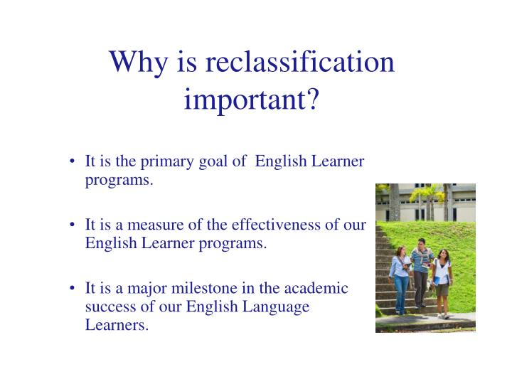 Why is reclassification important?