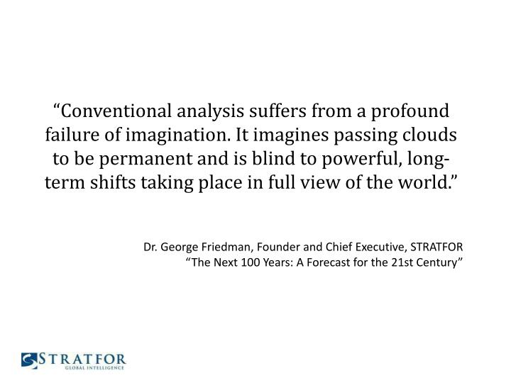 """Conventional analysis suffers from a profound failure of imagination. It imagines passing clouds ..."