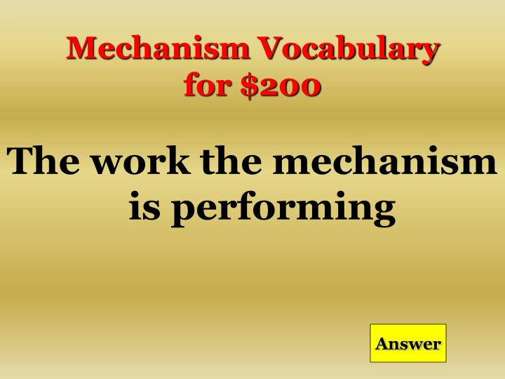 Mechanism Vocabulary for $200