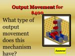 output movement for 400