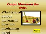 output movement for 500