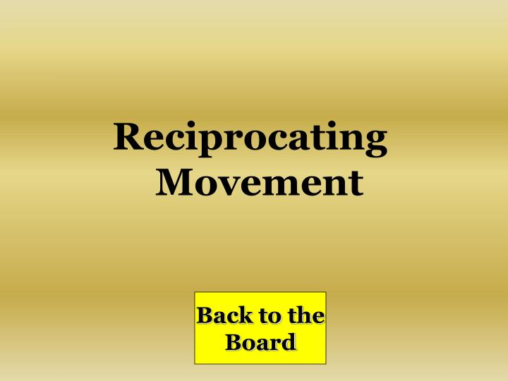 Reciprocating Movement