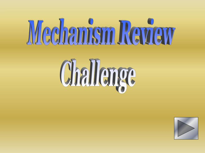 Mechanism Review