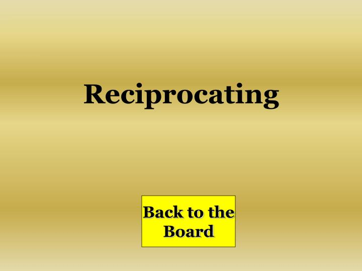 Reciprocating