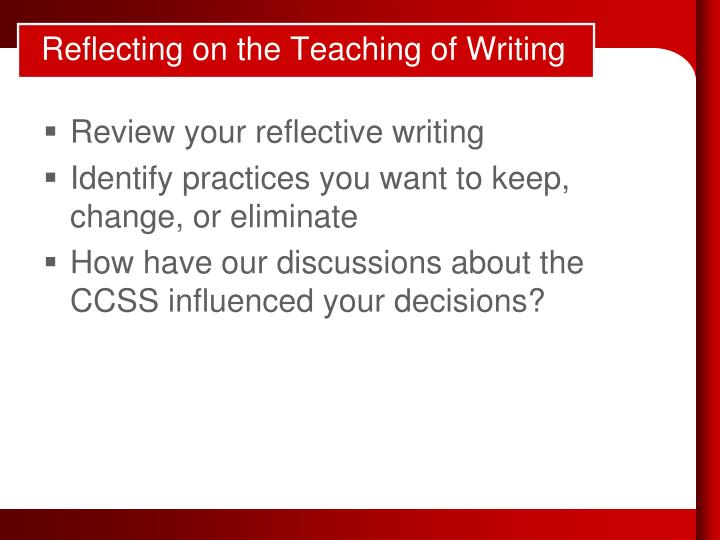 Reflecting on the Teaching of Writing
