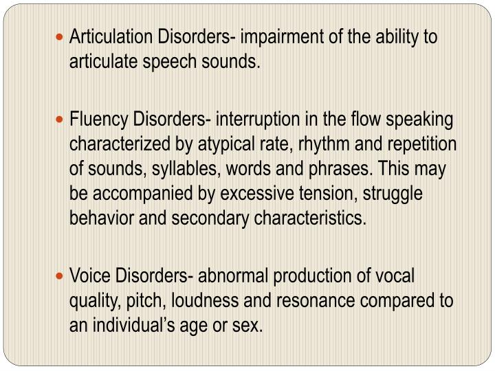 Articulation Disorders- impairment of the ability to articulate speech sounds.