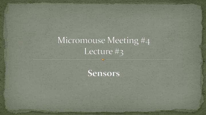 Micromouse meeting 4 lecture 3 sensors