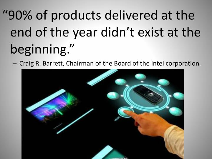 """90% of products delivered at the end of the year didn't exist at the beginning."""