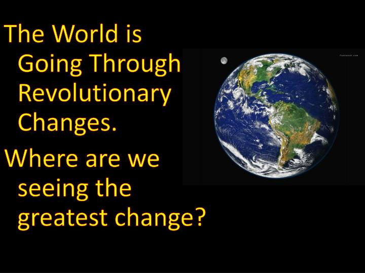 The World is Going Through Revolutionary Changes.