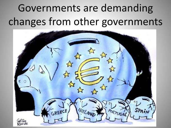 Governments are demanding changes from other governments