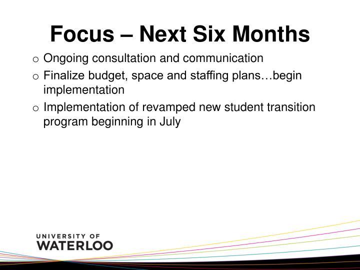 Focus – Next Six Months