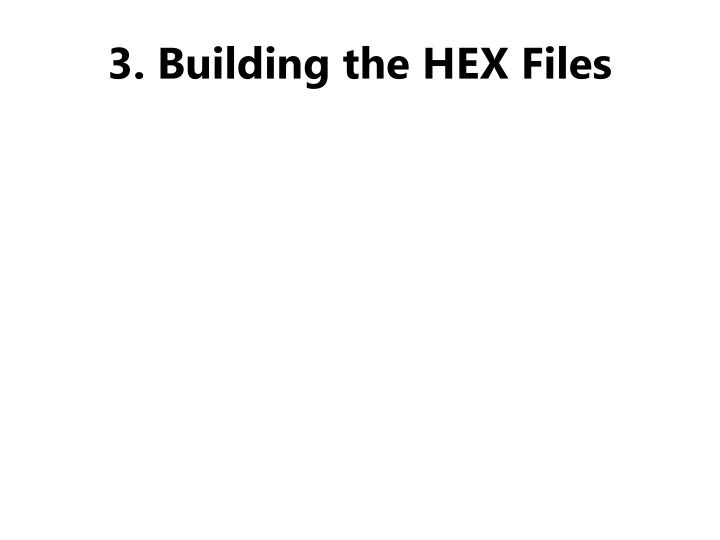 3. Building the HEX Files