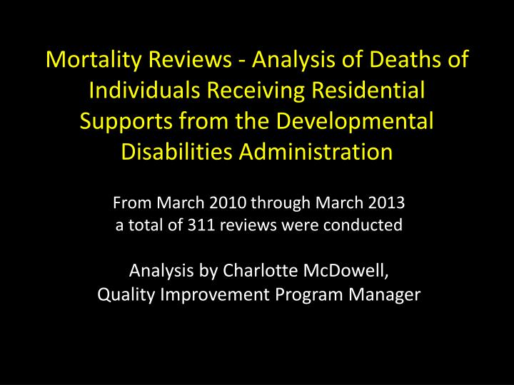Mortality Reviews - Analysis of Deaths of Individuals Receiving Residential Supports from the Develo...