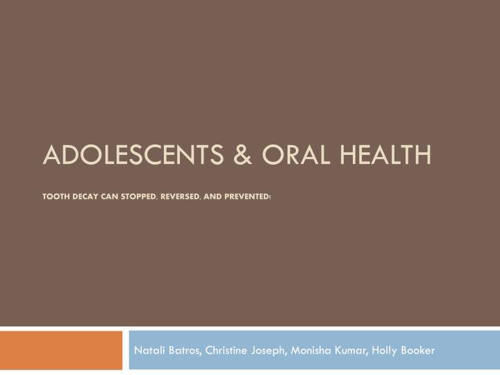 Adolescents oral health tooth decay can stopped reversed and prevented
