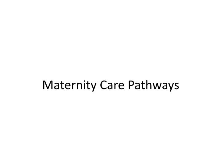 Maternity Care Pathways
