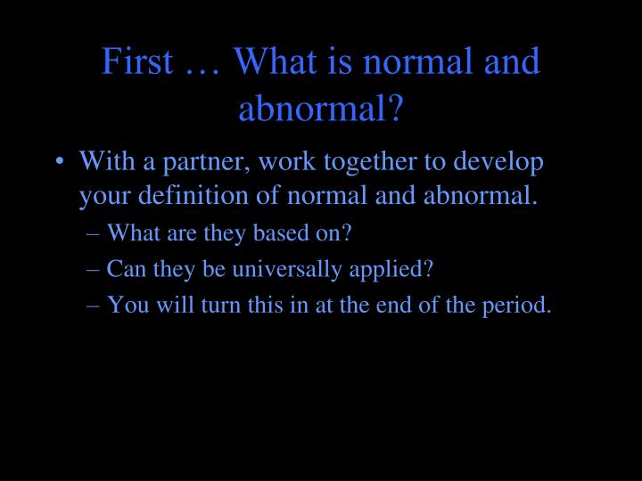 understanding behavior and the definition of abnormal behavior Explaining abnormal behavior cultural and historical variations although it has been difficult to define abnormal psychology, one definition includes characteristics such as statistical psychologists may uses different perspectives to try to get better understanding on abnormal psychology.