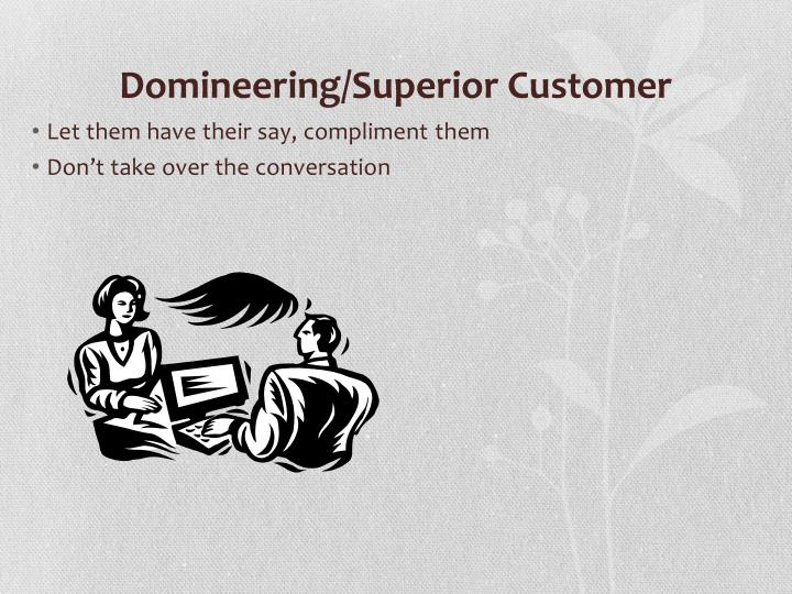 Domineering/Superior Customer