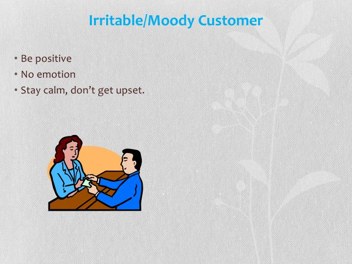 Irritable/Moody Customer