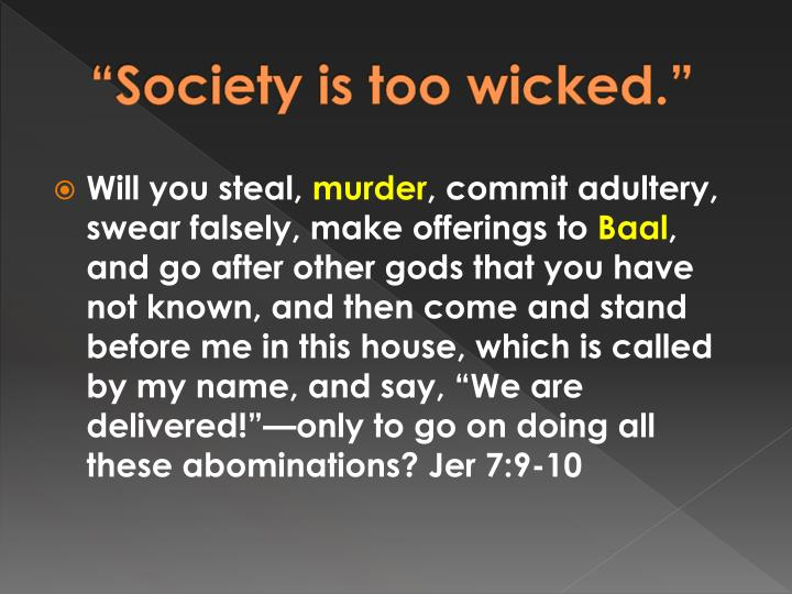"""Society is too wicked."""