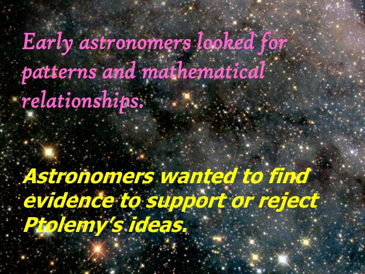 Early astronomers looked for patterns and mathematical relationships.
